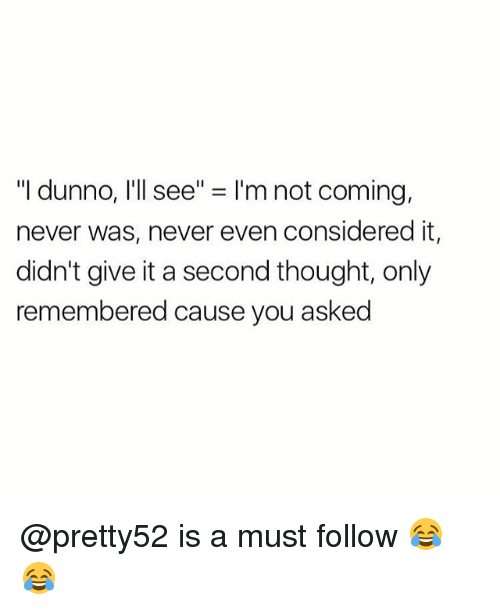 """Dunnoe: """"I dunno, I'll see"""" = I'm not coming,  never was, never even considered it,  didn't give it a second thought, only  remembered cause you asked @pretty52 is a must follow 😂😂"""
