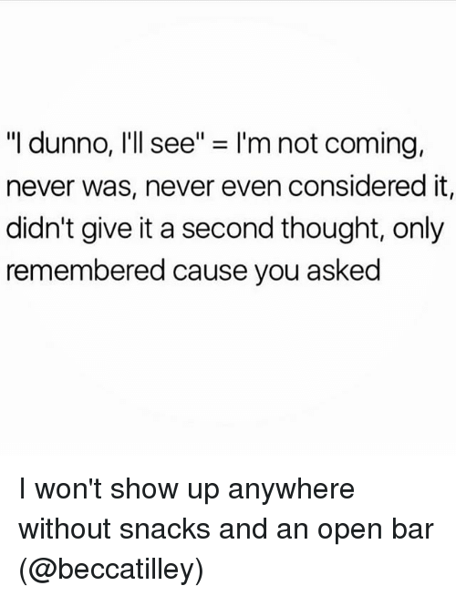 """Dunnoe: """"I dunno, I'll see"""" = I'm not coming,  never was, never even considered it,  didn't give it a second thought, only  remembered cause you asked I won't show up anywhere without snacks and an open bar (@beccatilley)"""