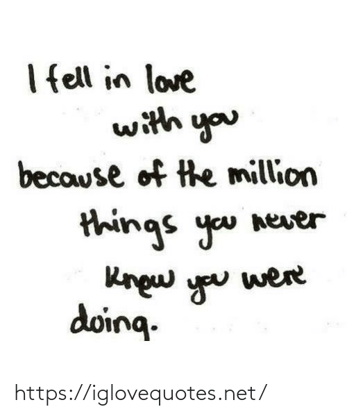 Because Of: I ell in love  with you  because of the million  things you never  Rngw you  doing.  were https://iglovequotes.net/