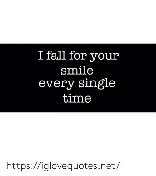 Fall, Smile, and Time: I fall for your  smile  every single  time https://iglovequotes.net/