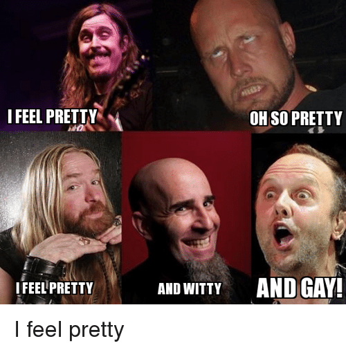I am pretty i'm so pretty i'm so pretty and witty and gay