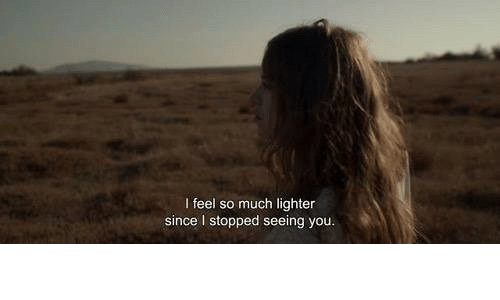 You, Feel, and Seeing: I feel so much lighter  since I stopped seeing you