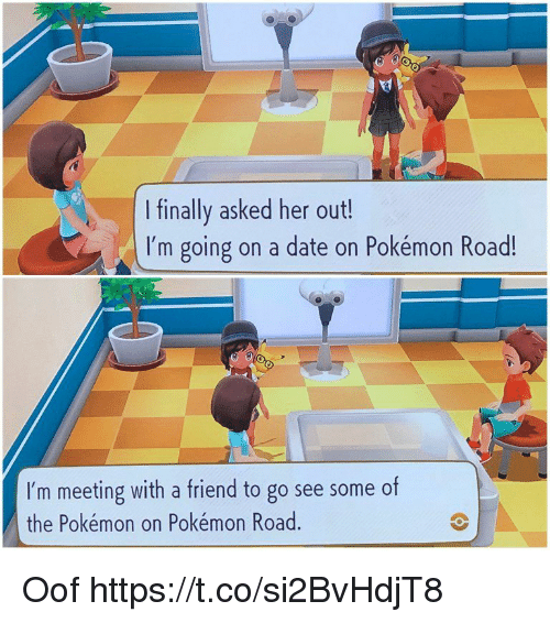 Pokemon, Date, and Her: I finally asked her out!  I'm going on a date on Pokémon Road!  I'm meeting with a friend to go see some of  the Pokémon on Pokémon Road Oof https://t.co/si2BvHdjT8