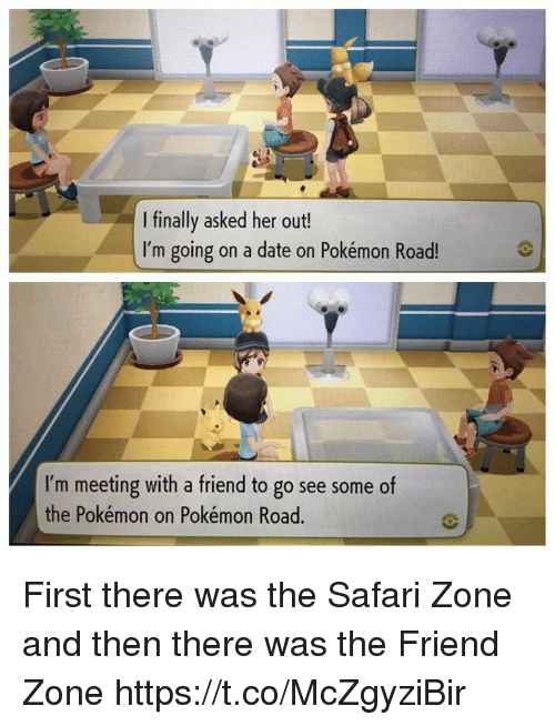 The Friend Zone: I finally asked her out!  I'm going on a date on Pokémon Road!  I'm meeting with a friend to go see some of  the Pokémon on Pokémon Road. First there was the Safari Zone and then there was the Friend Zone https://t.co/McZgyziBir