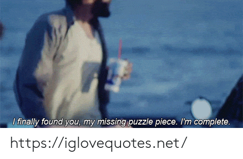 puzzle: I finally found you, my missing puzzle piece. I'm complete. https://iglovequotes.net/