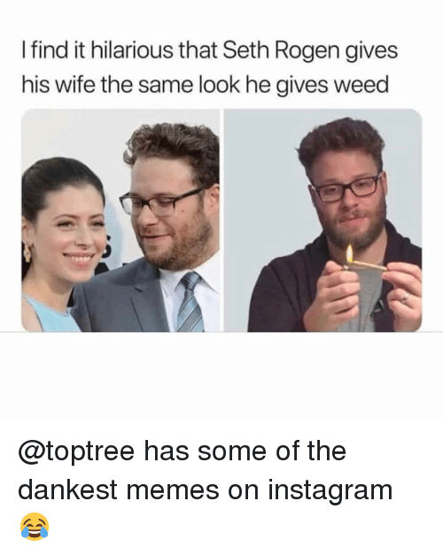 Seth Rogen: I find it hilarious that Seth Rogen gives  his wife the same look he gives weed @toptree has some of the dankest memes on instagram 😂