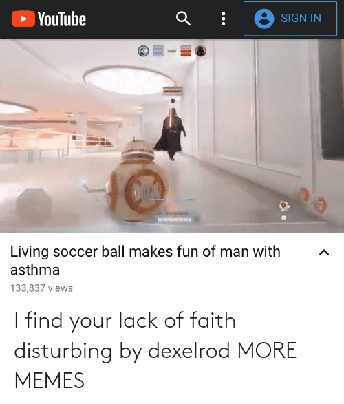 disturbing: I find your lack of faith disturbing by dexelrod MORE MEMES