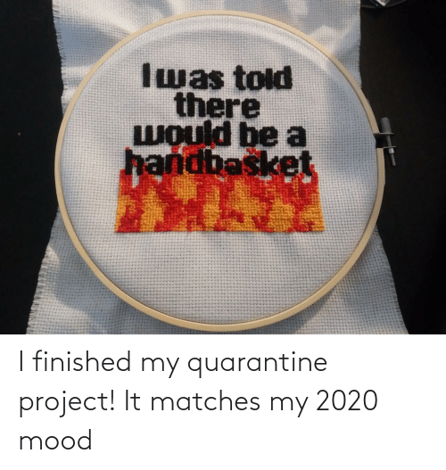 Matches: I finished my quarantine project! It matches my 2020 mood