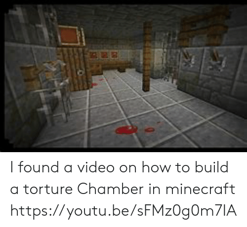 Minecraft, How To, and Video: I found a video on how to build a torture Chamber in minecraft https://youtu.be/sFMz0g0m7IA