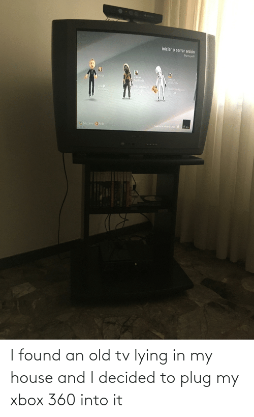 Xbox 360: I found an old tv lying in my house and I decided to plug my xbox 360 into it