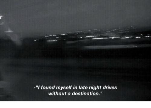 """Myself,  Night, and  Late: -""""I found myself in late night drives  without a destination."""
