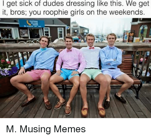 We get it, you vape: I get sick of dudes dressing like this. We get  it, bros; you roophie girls on the weekends. M. Musing Memes