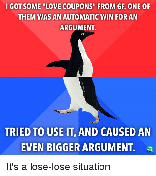 """Love, Got, and One: I GOT SOME """"LOVE COUPONS"""" FROM GF. ONE OF  THEM WAS AN AUTOMATIC WIN FOR AN  ARGUMENT.  TRIED TO USE IT, AND CAUSED AN  EVEN BIGGER ARGUMENT."""