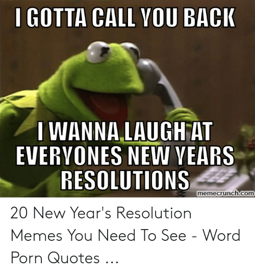 Resolution Memes: I GOTTA CALL YOU BACI  I WANNA LAUGH AT  EVERYONES NEW VEARS  RESOLUTIONS  memecrunch.com 20 New Year's Resolution Memes You Need To See - Word Porn Quotes ...