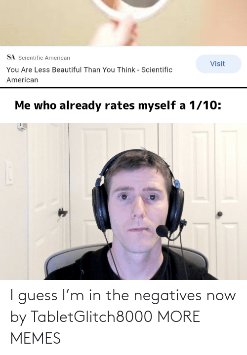 now: I guess I'm in the negatives now by TabletGlitch8000 MORE MEMES