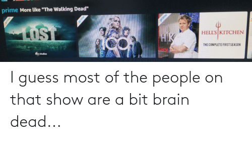 Of The People: I guess most of the people on that show are a bit brain dead...