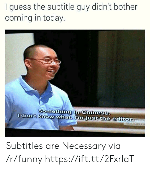 Subtitle: I guess the subtitle guy didn't bother  coming in today  Somethingin Chinese  dont know what m just the editor Subtitles are Necessary via /r/funny https://ift.tt/2FxrlaT
