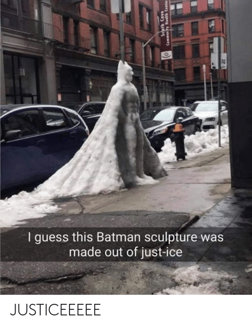 Sculpture: I guess this Batman sculpture was  made out of just-ice JUSTICEEEEE