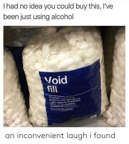 Alcohol, Been, and Idea: I had no idea you could buy this, I've  been just using alcohol  Void  fill  Excellent  tion for your goods  rdable  & reusable  Suitable for compest an inconvenient laugh i found