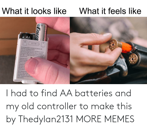 My Old: I had to find AA batteries and my old controller to make this by Thedylan2131 MORE MEMES