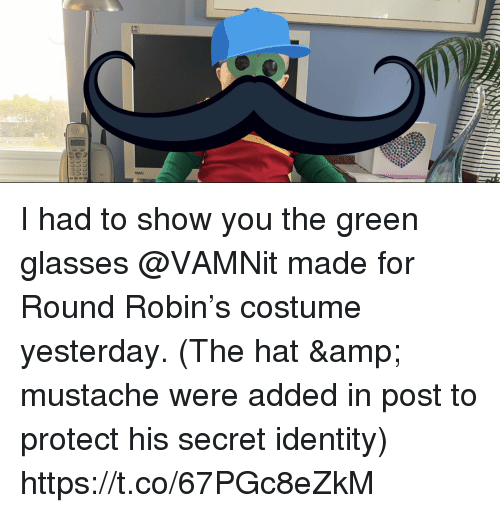 Memes, Glasses, and 🤖: I had to show you the green glasses @VAMNit made for Round Robin's costume yesterday. (The hat & mustache were added in post to protect his secret identity) https://t.co/67PGc8eZkM