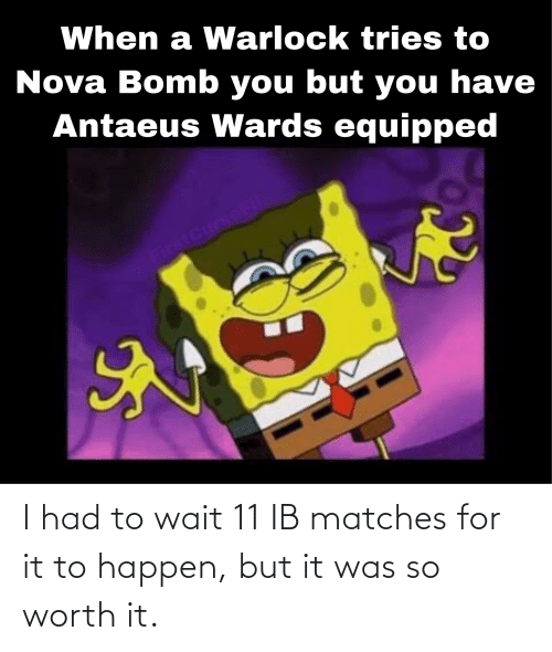 Matches: I had to wait 11 IB matches for it to happen, but it was so worth it.