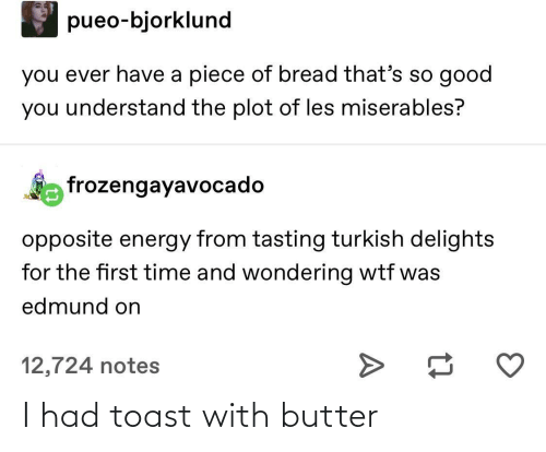 Toast: I had toast with butter