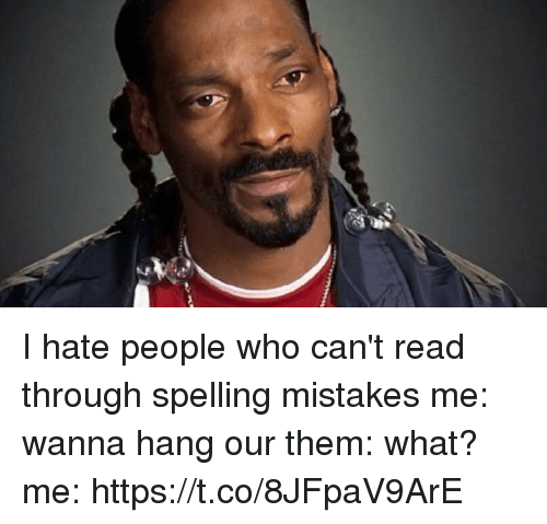 Funny, Awkward, and Mistakes: I hate people who can't read through spelling mistakes me: wanna hang our them: what? me: https://t.co/8JFpaV9ArE