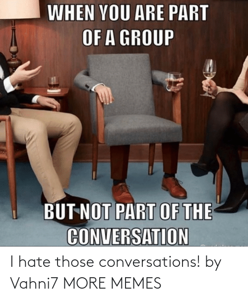 i hate: I hate those conversations! by Vahni7 MORE MEMES