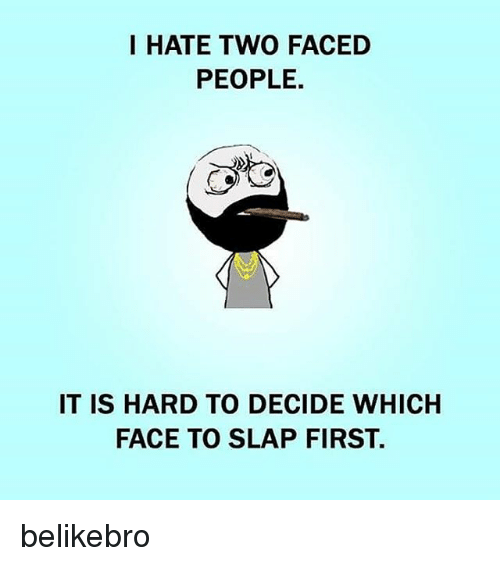 I Hate Two Faced People It Is Hard To Decide Which Face To Slap