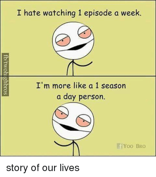 Yoo Bro: I hate watching 1 episode a week.  I'm more like a 1 season  a day person  Yoo BRO story of our lives