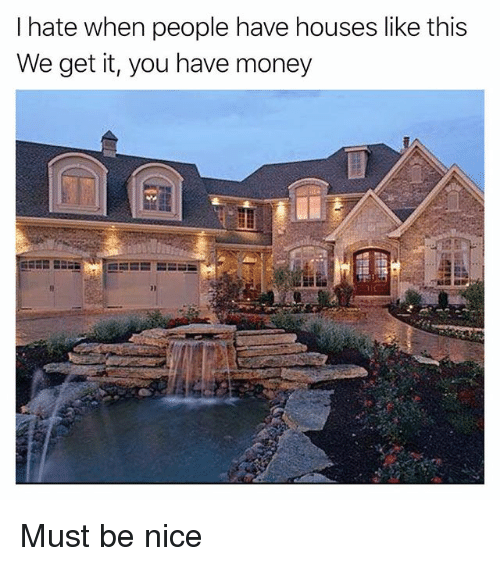 Funny, Money, and Nice: I hate when people have houses like this  We get it, you have money Must be nice