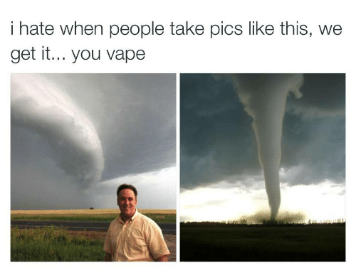 We get it, you vape: i hate when people take pics like this, we  get it... you vape