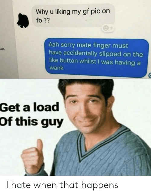 i hate: I hate when that happens