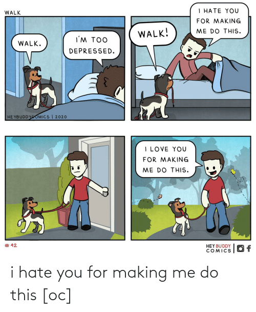 i hate you: i hate you for making me do this [oc]