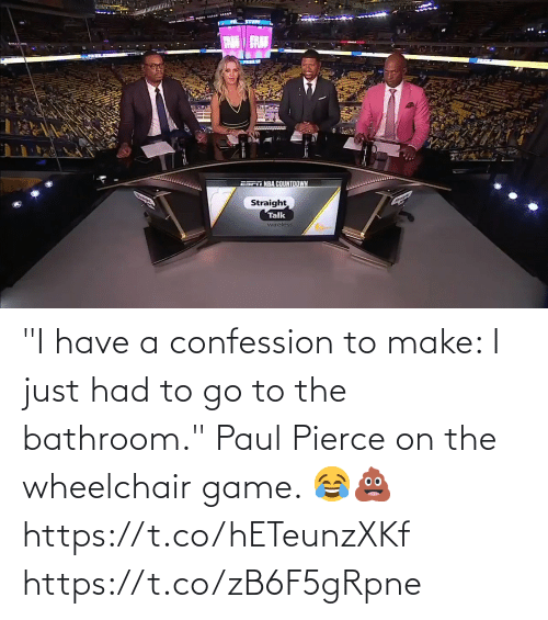 "I Have: ""I have a confession to make: I just had to go to the bathroom.""  Paul Pierce on the wheelchair game. 😂💩  https://t.co/hETeunzXKf https://t.co/zB6F5gRpne"