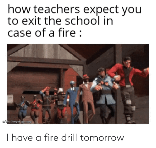 Tomorrow: I have a fire drill tomorrow