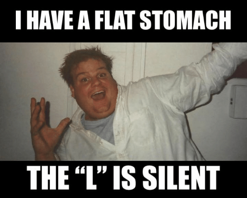 """Flat Stomach: I HAVE A FLAT STOMACH  THE """"L'"""" IS SILENT"""