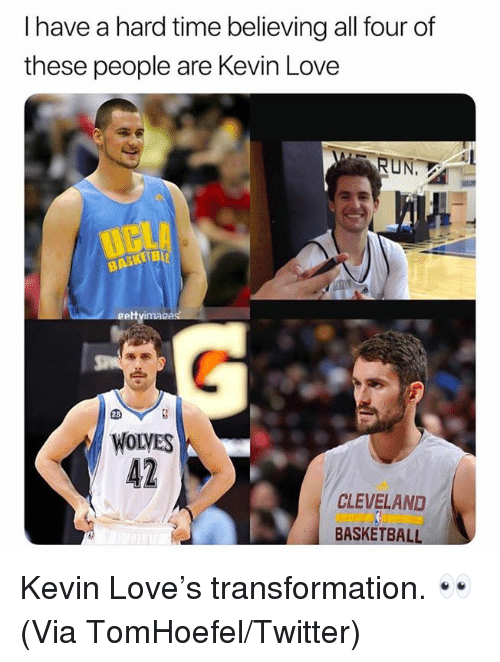 Basketball, Kevin Love, and Love: I have a hard time believing all four of  these people are Kevin Love  RUN  gett  WOLVES  42  CLEVELAND  BASKETBALL Kevin Love's transformation. 👀  (Via ‪TomHoefel‬/Twitter)