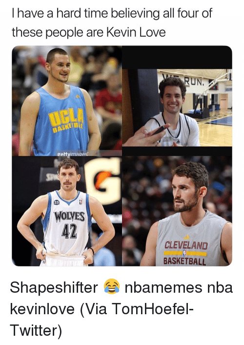 Basketball, Kevin Love, and Love: I have a hard time believing all four of  these people are Kevin Love  RUN.  gettvimages  25  WOLVES  CLEVELAND  BASKETBALL Shapeshifter 😂 nbamemes nba kevinlove (Via ‪TomHoefel‬-Twitter)