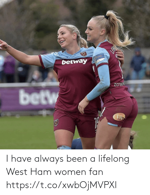 ham: I have always been a lifelong West Ham women fan https://t.co/xwbOjMVPXl