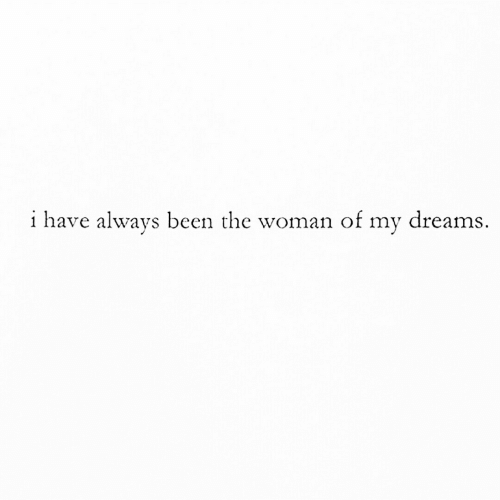 Dreams, Been, and Woman: i have always been the woman of my dreams