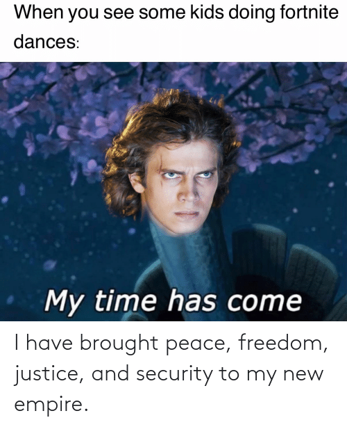 I Have: I have brought peace, freedom, justice, and security to my new empire.
