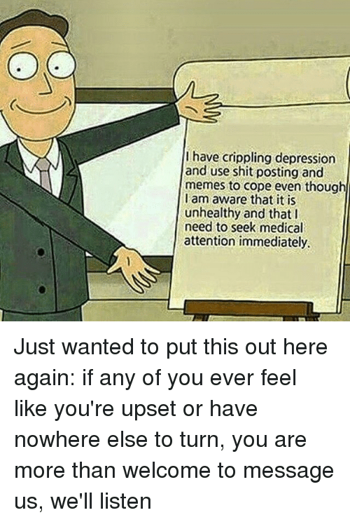 I Have Crippling Depression And Use Shit Posting And Memes To Cope