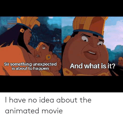 Animated: I have no idea about the animated movie