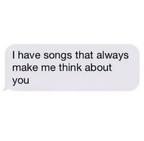 Always Make: I have songs that always  make me think about  you