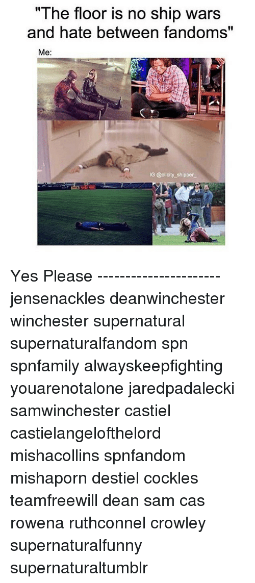 """Memes, Supernatural, and 🤖: """"I he floor is no ship Wars  and hate between fandoms""""  Me:  IG @olicity shipper Yes Please ---------------------- jensenackles deanwinchester winchester supernatural supernaturalfandom spn spnfamily alwayskeepfighting youarenotalone jaredpadalecki samwinchester castiel castielangelofthelord mishacollins spnfandom mishaporn destiel cockles teamfreewill dean sam cas rowena ruthconnel crowley supernaturalfunny supernaturaltumblr"""