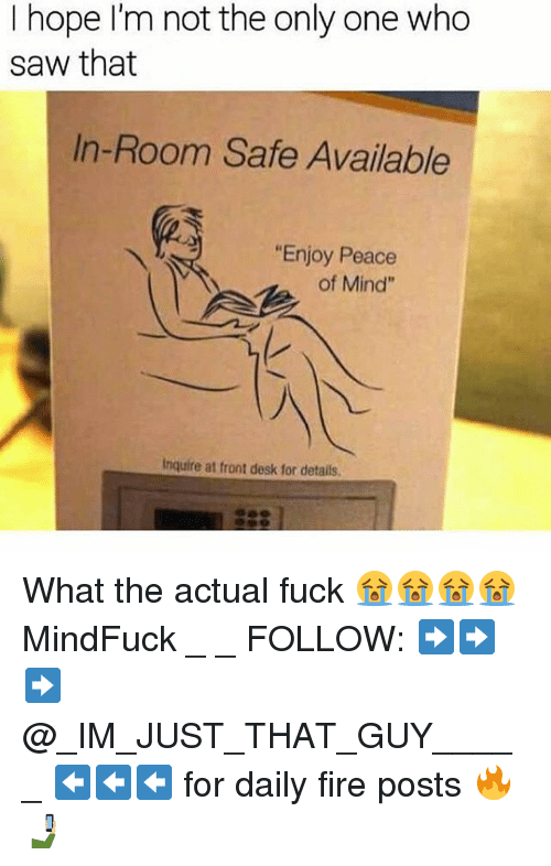 """inquire: I hope I'm not the only one who  saw that  In-Room Safe Available  """"Enjoy Peace  of Mind""""  Inquire at front desk for details. What the actual fuck 😭😭😭😭 MindFuck _ _ FOLLOW: ➡➡➡@_IM_JUST_THAT_GUY_____ ⬅⬅⬅ for daily fire posts 🔥🤳🏼"""