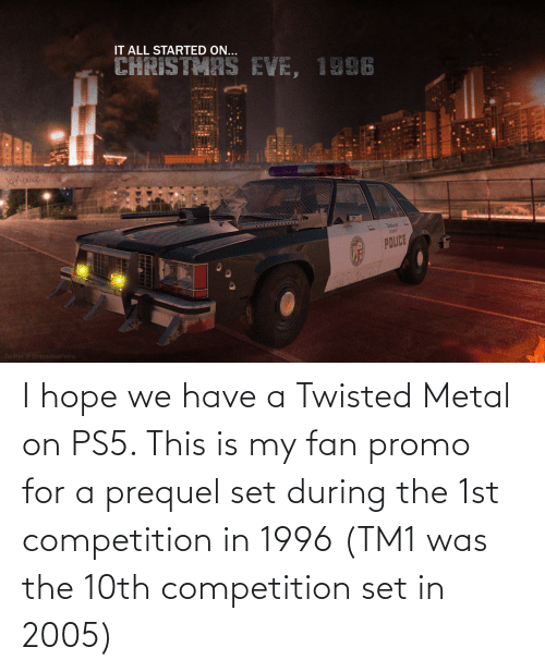 competition: I hope we have a Twisted Metal on PS5. This is my fan promo for a prequel set during the 1st competition in 1996 (TM1 was the 10th competition set in 2005)