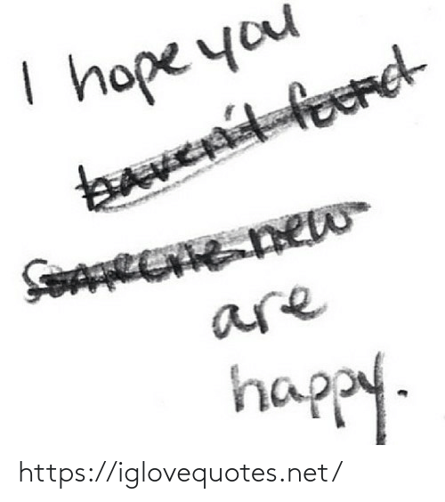 I Hope You: I hope you  bavent ford  foAREE new  are  happy. https://iglovequotes.net/